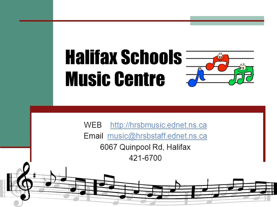 Halifax Schools Music Centre WEB http://hrsbmusic.ednet.ns.cahttp://hrsbmusic.ednet.ns.ca Email music@hrsbstaff.ednet.ns.camusic@hrsbstaff.ednet.ns.ca 6067 Quinpool Rd, Halifax 421-6700