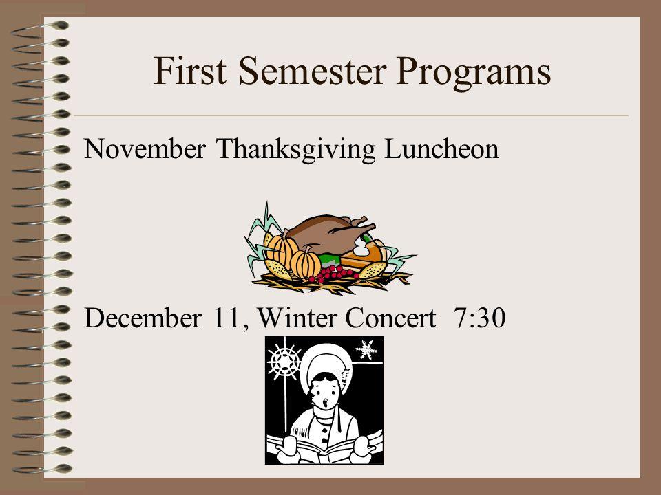 First Semester Programs November Thanksgiving Luncheon December 11, Winter Concert 7:30