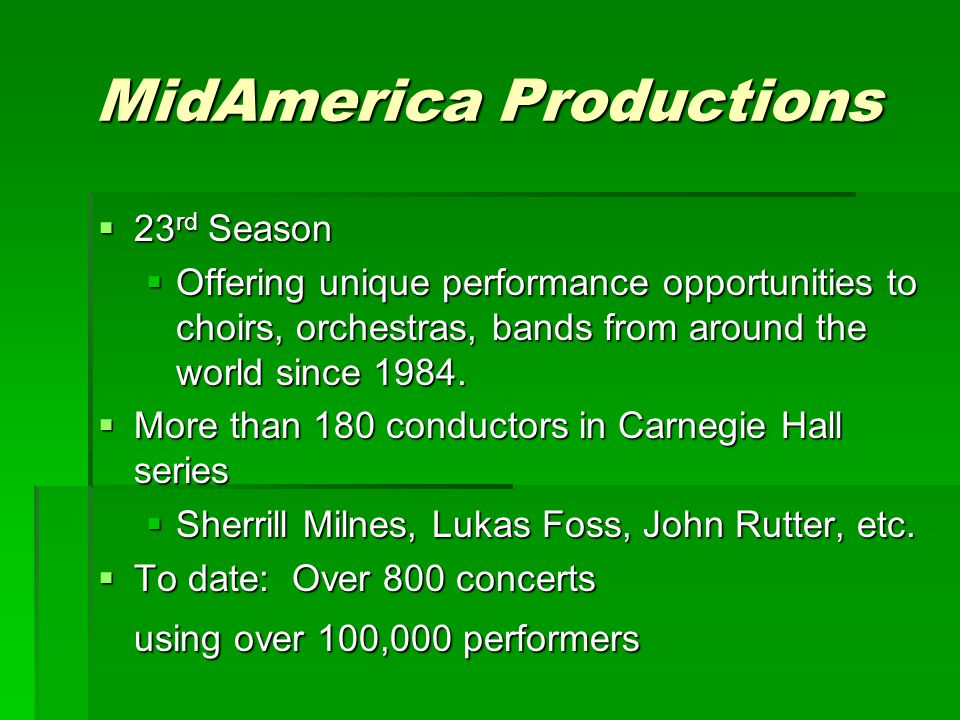 MidAmerica Productions  23 rd Season  Offering unique performance opportunities to choirs, orchestras, bands from around the world since 1984.  Mor