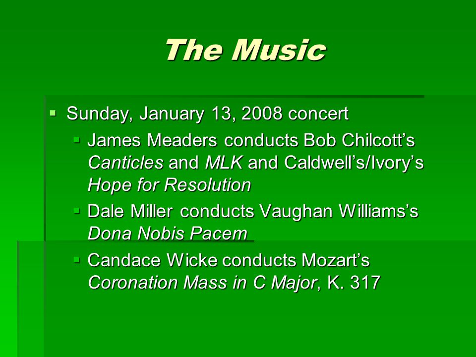 The Music  Sunday, January 13, 2008 concert  James Meaders conducts Bob Chilcott's Canticles and MLK and Caldwell's/Ivory's Hope for Resolution  Da