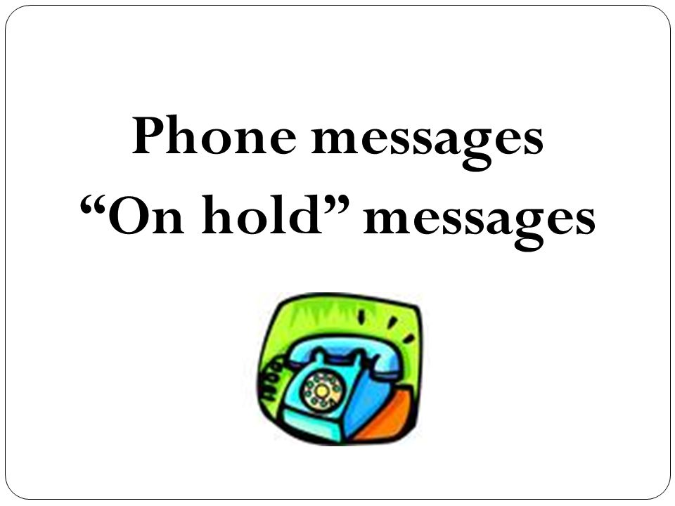 Phone messages On hold messages