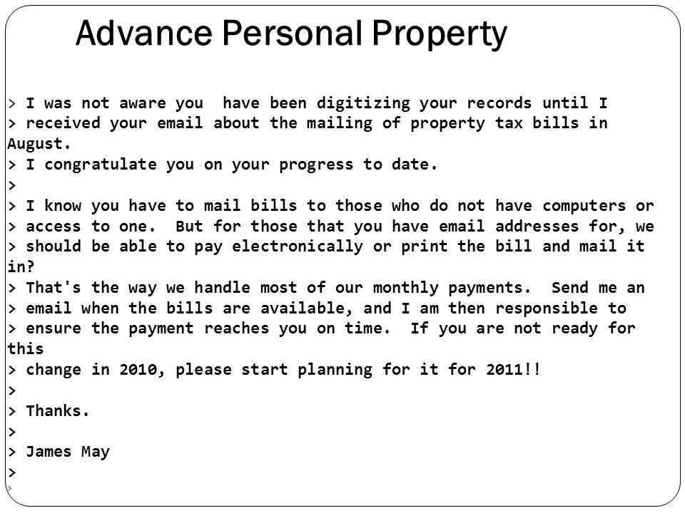Advance Personal Property > I was not aware you have been digitizing your records until I > received your email about the mailing of property tax bills in August.