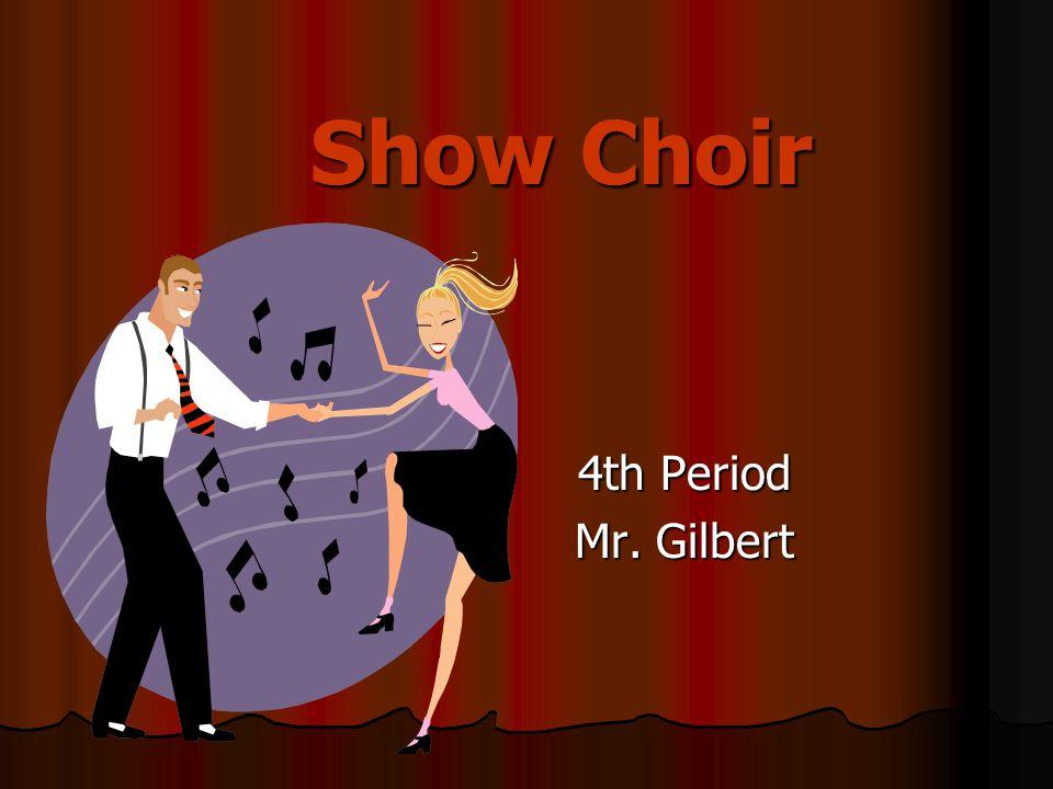 Show Choir 4th Period Mr. Gilbert