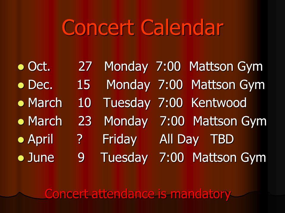 Concert Calendar Oct. 27 Monday 7:00 Mattson Gym Oct. 27 Monday 7:00 Mattson Gym Dec. 15 Monday 7:00 Mattson Gym Dec. 15 Monday 7:00 Mattson Gym March