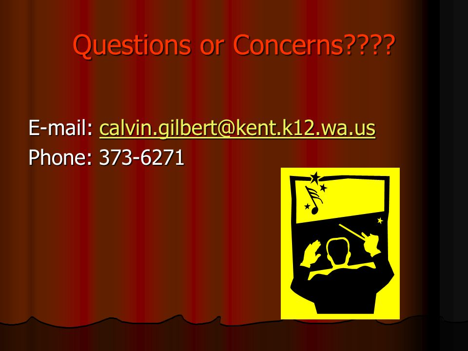 Questions or Concerns???? E-mail: calvin.gilbert@kent.k12.wa.us calvin.gilbert@kent.k12.wa.us Phone: 373-6271
