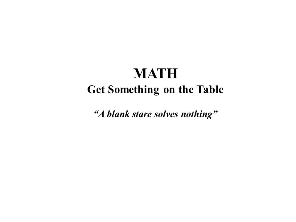 MATH Get Something on the Table A blank stare solves nothing