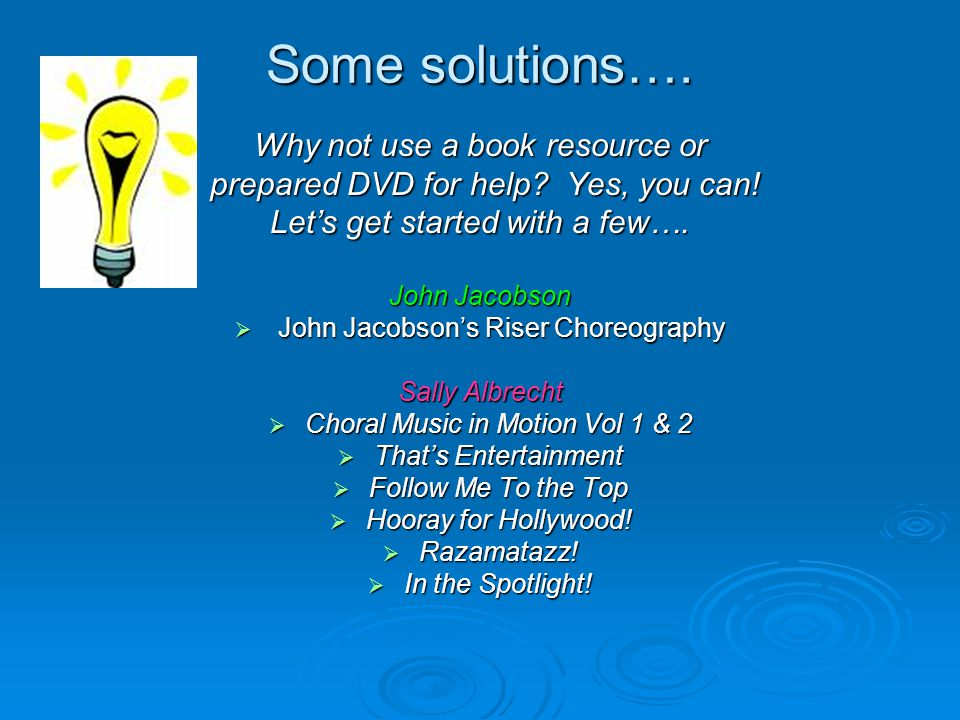 Some solutions…. Why not use a book resource or prepared DVD for help.