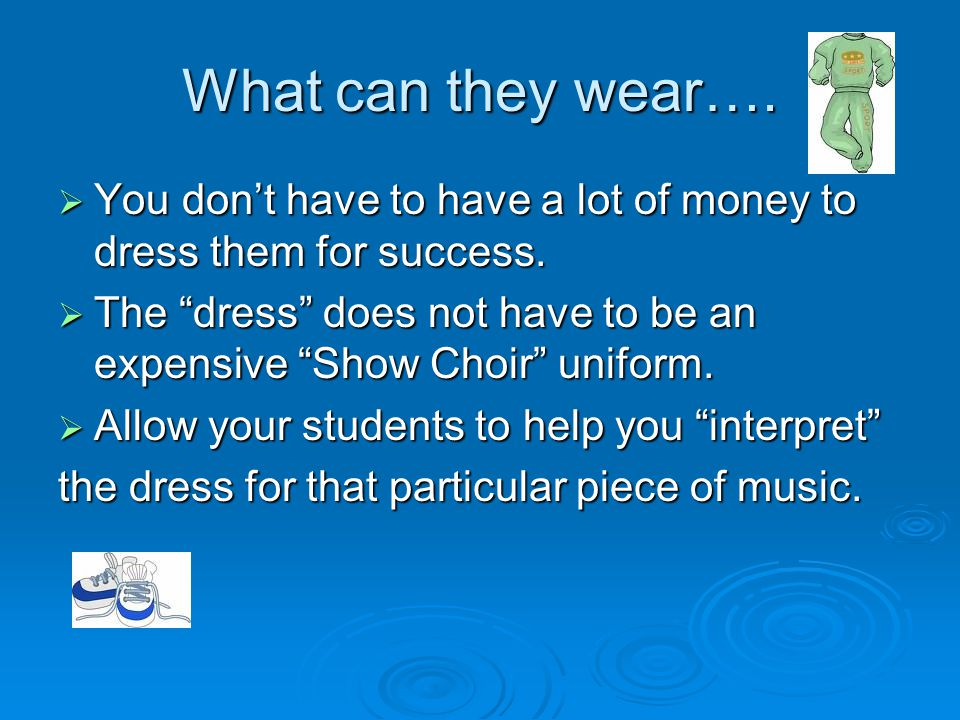 What can they wear….  You don't have to have a lot of money to dress them for success.