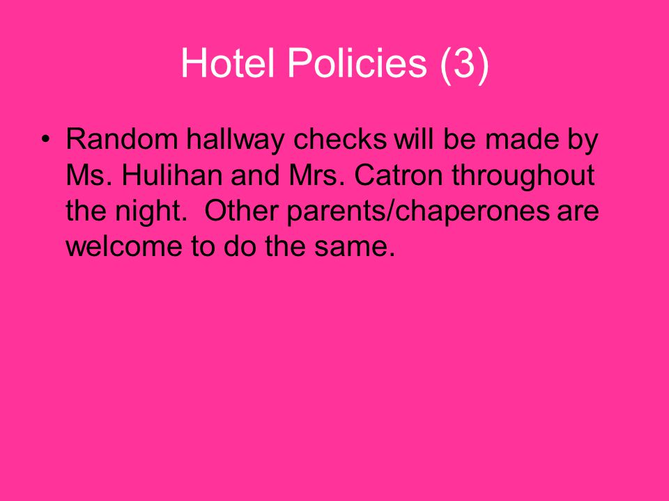 Hotel Policies (3) Random hallway checks will be made by Ms.