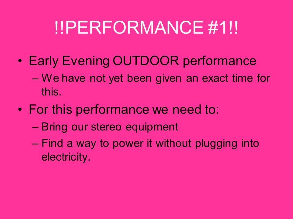 !!PERFORMANCE #1!! Early Evening OUTDOOR performance –We have not yet been given an exact time for this. For this performance we need to: –Bring our s