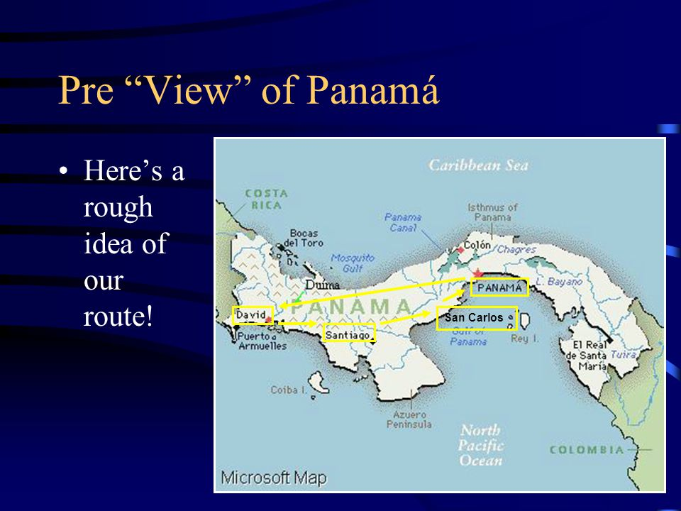 Pre View of Panamá Here's a rough idea of our route! San Carlos