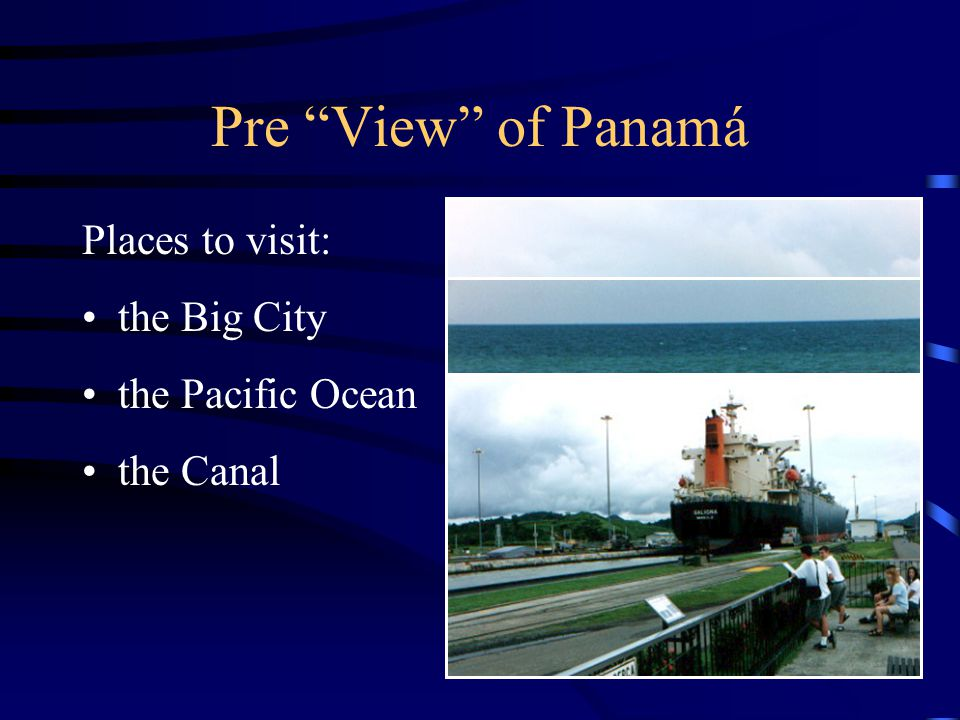 Pre View of Panamá Places to visit: the Big City the Pacific Ocean the Canal