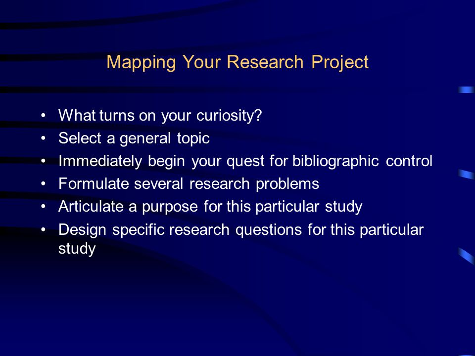 Mapping Your Research Project What turns on your curiosity.