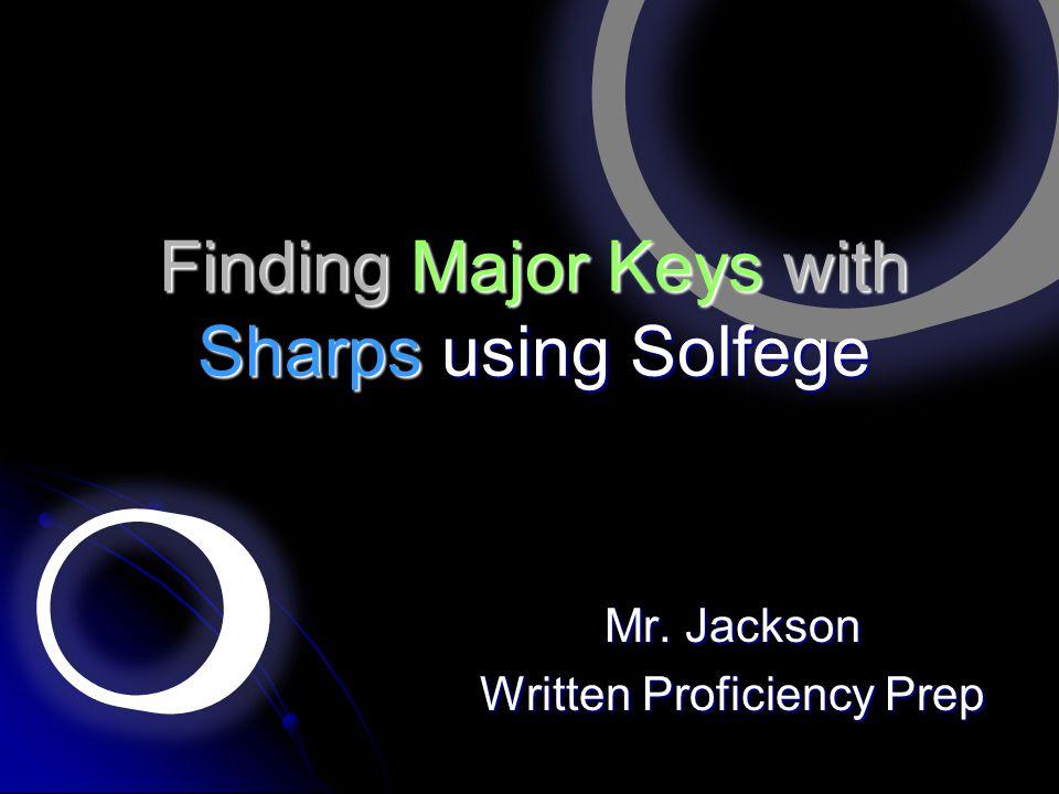 Finding Major Keys with Sharps using Solfege Mr. Jackson Written Proficiency Prep
