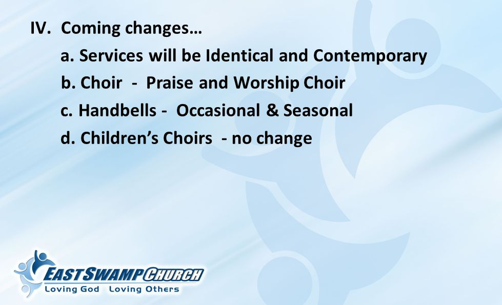 IV.Coming changes… a. Services will be Identical and Contemporary b.