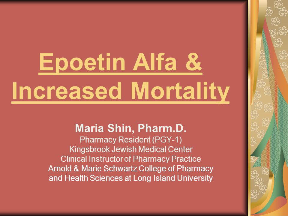 Epoetin Alfa & Increased Mortality Maria Shin, Pharm.D.