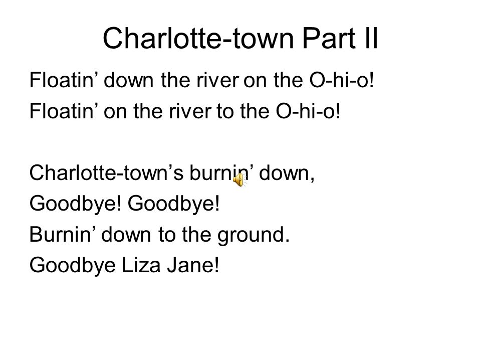 Charlotte-town's burning down, Hey Ho. The boatmen row.