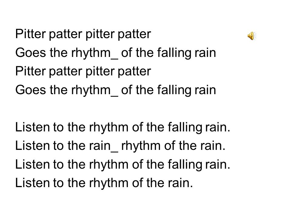 Rhythm of the Rain Part I Listen to the rhythm of the falling rain.