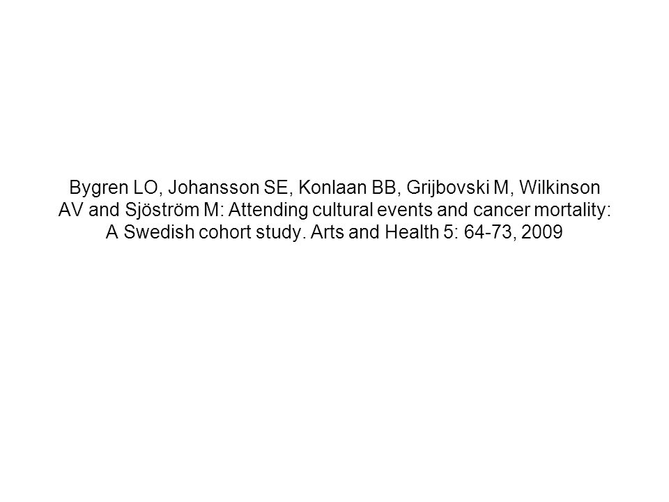 Bygren LO, Johansson SE, Konlaan BB, Grijbovski M, Wilkinson AV and Sjöström M: Attending cultural events and cancer mortality: A Swedish cohort study.