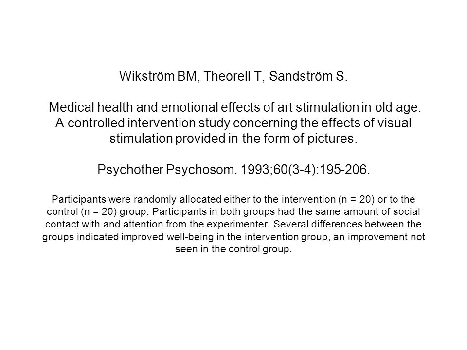 Wikström BM, Theorell T, Sandström S. Medical health and emotional effects of art stimulation in old age. A controlled intervention study concerning t