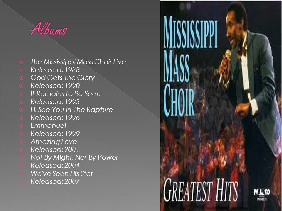  The Mississippi Mass Choir Live  Released: 1988  God Gets The Glory  Released: 1990  It Remains To Be Seen  Released: 1993  I'll See You In Th