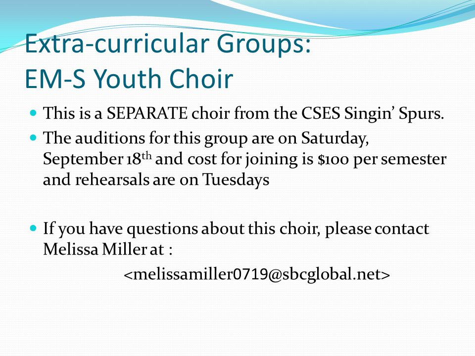 Extra-curricular Groups: EM-S Youth Choir This is a SEPARATE choir from the CSES Singin' Spurs.