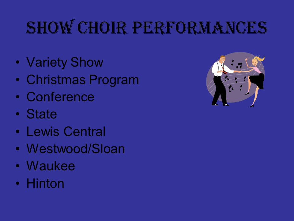 SHOW CHOIR PERFORMANCES Variety Show Christmas Program Conference State Lewis Central Westwood/Sloan Waukee Hinton