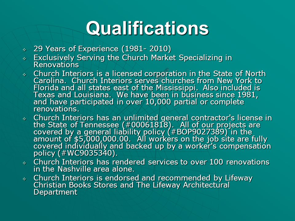 Qualifications  29 Years of Experience (1981- 2010)  Exclusively Serving the Church Market Specializing in Renovations  Church Interiors is a licensed corporation in the State of North Carolina.
