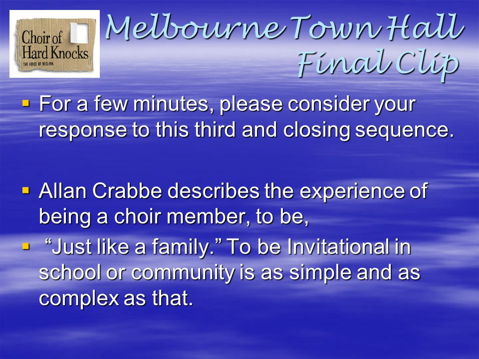 Melbourne Town Hall Final Clip  For a few minutes, please consider your response to this third and closing sequence.  Allan Crabbe describes the exp