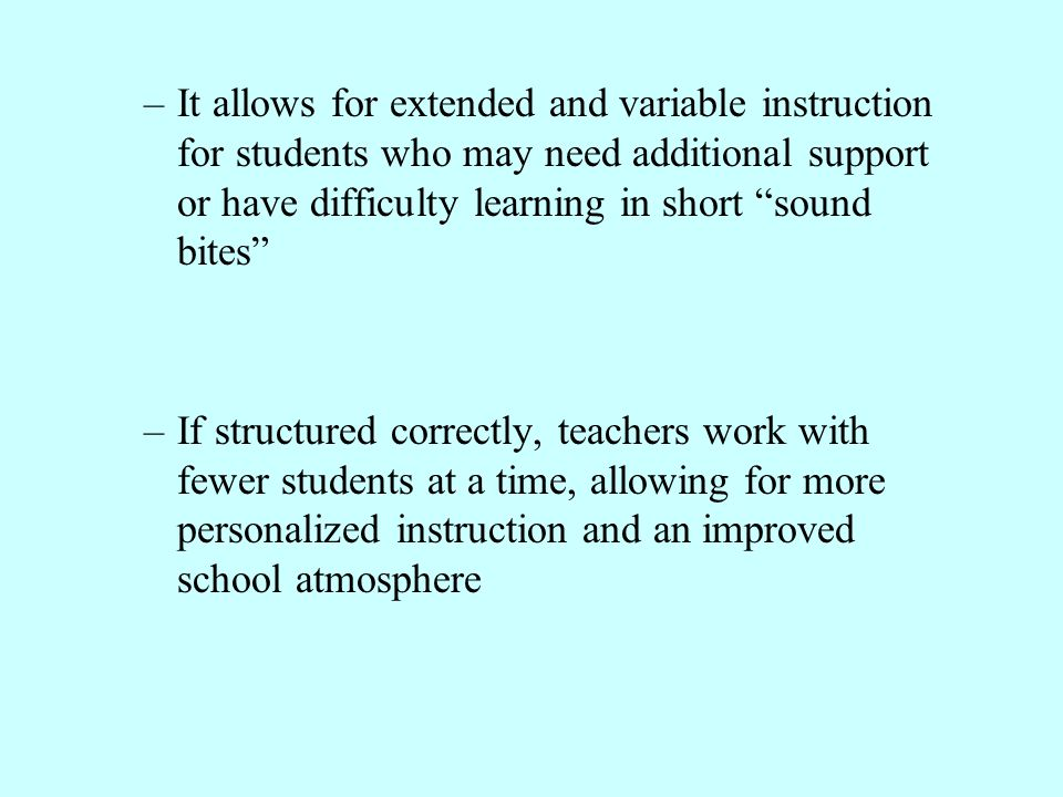 """–It allows for extended and variable instruction for students who may need additional support or have difficulty learning in short """"sound bites"""" –If s"""