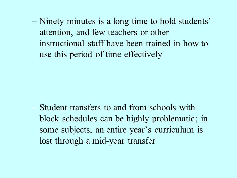 –Ninety minutes is a long time to hold students' attention, and few teachers or other instructional staff have been trained in how to use this period
