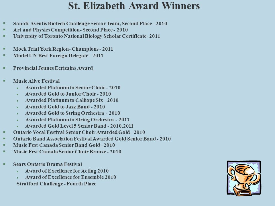 St. Elizabeth Award Winners §Sanofi-Aventis Biotech Challenge Senior Team, Second Place - 2010 §Art and Physics Competition- Second Place - 2010 §Univ