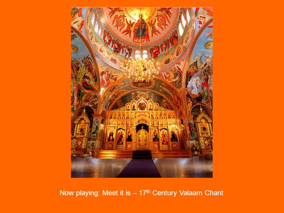 Now playing: Meet it is – 17 th Century Valaam Chant