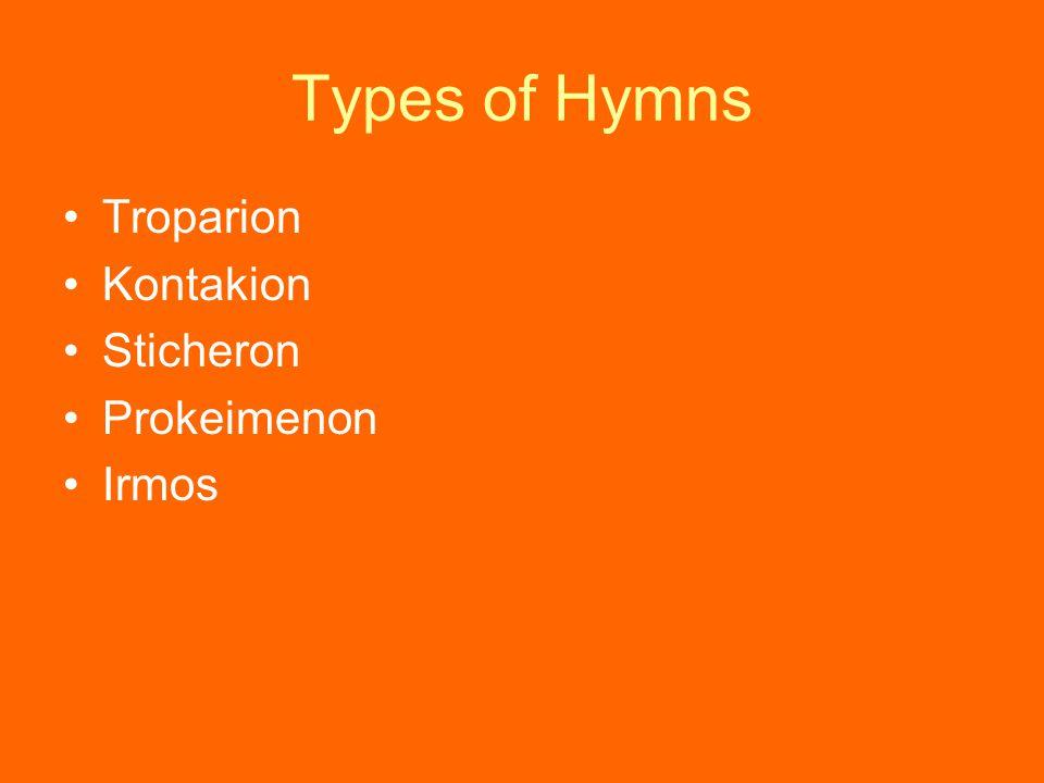 Types of Hymns Troparion Kontakion Sticheron Prokeimenon Irmos