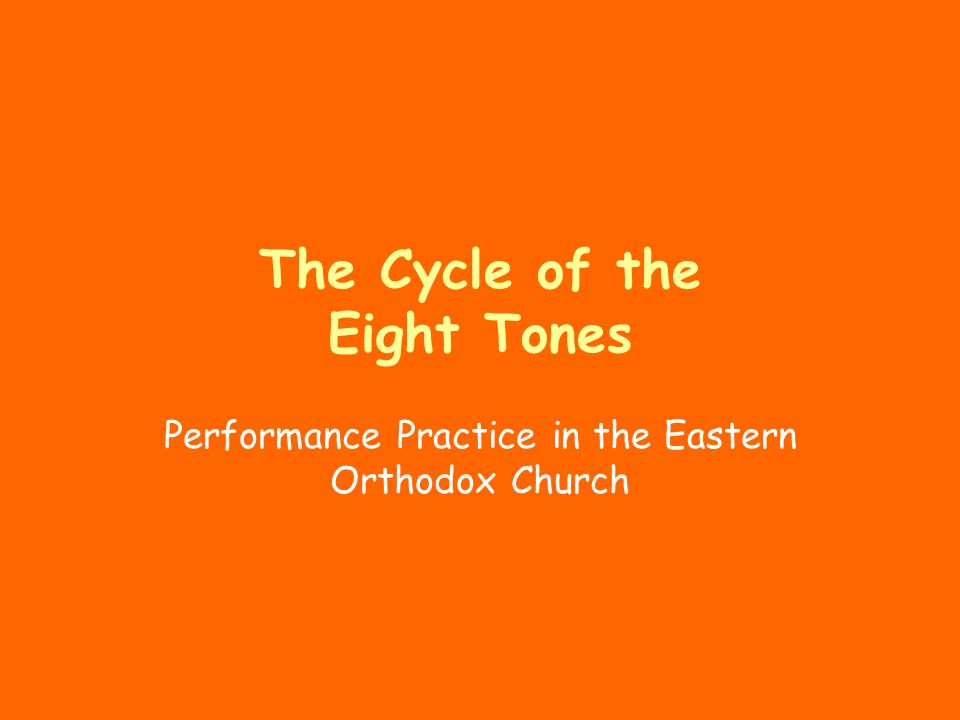 The Cycle of the Eight Tones Performance Practice in the Eastern Orthodox Church