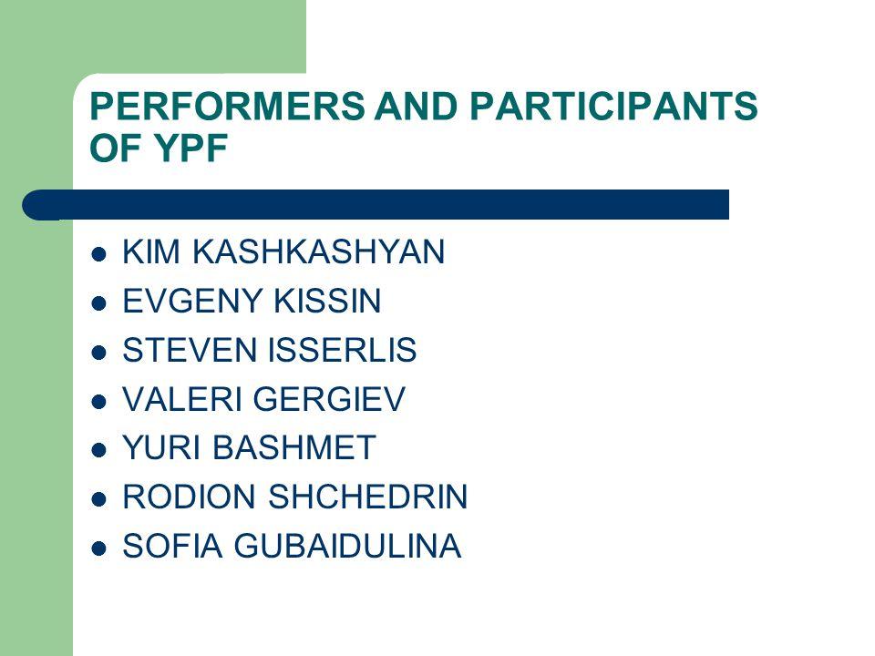 PERFORMERS AND PARTICIPANTS OF YPF KIM KASHKASHYAN EVGENY KISSIN STEVEN ISSERLIS VALERI GERGIEV YURI BASHMET RODION SHCHEDRIN SOFIA GUBAIDULINA