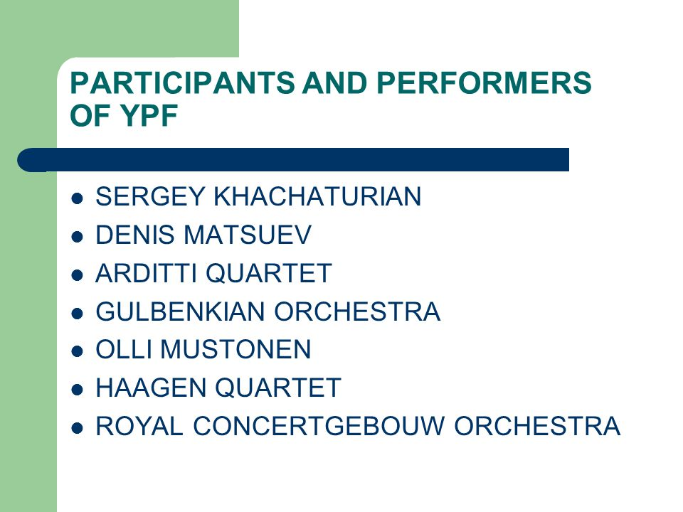 PARTICIPANTS AND PERFORMERS OF YPF SERGEY KHACHATURIAN DENIS MATSUEV ARDITTI QUARTET GULBENKIAN ORCHESTRA OLLI MUSTONEN HAAGEN QUARTET ROYAL CONCERTGEBOUW ORCHESTRA