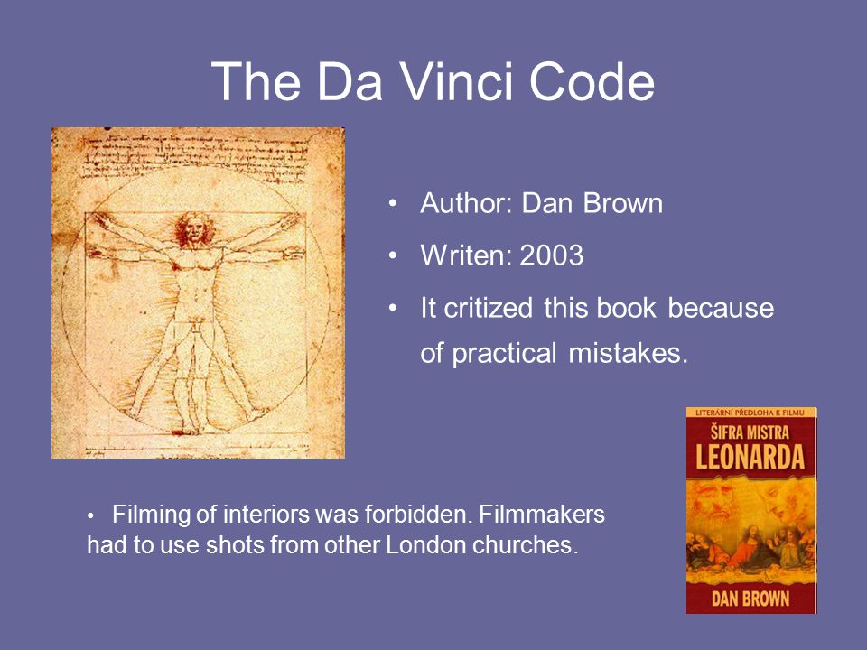 The Da Vinci Code Author: Dan Brown Writen: 2003 It critized this book because of practical mistakes.