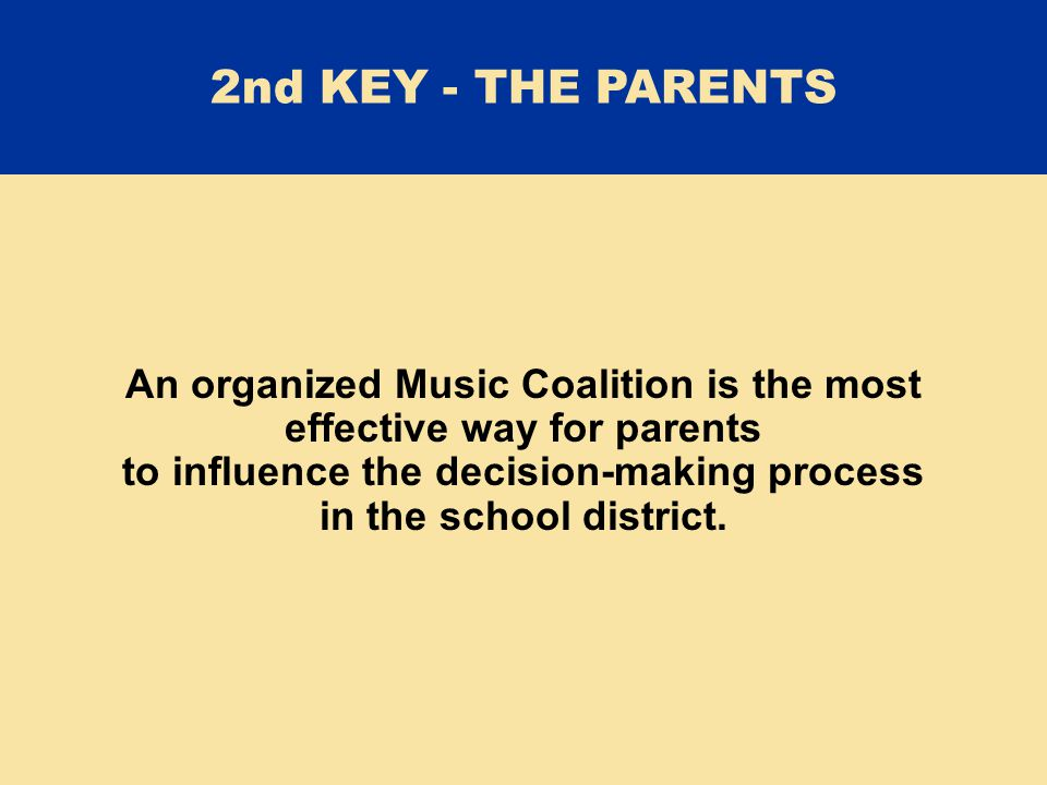 An organized Music Coalition is the most effective way for parents to influence the decision-making process in the school district.