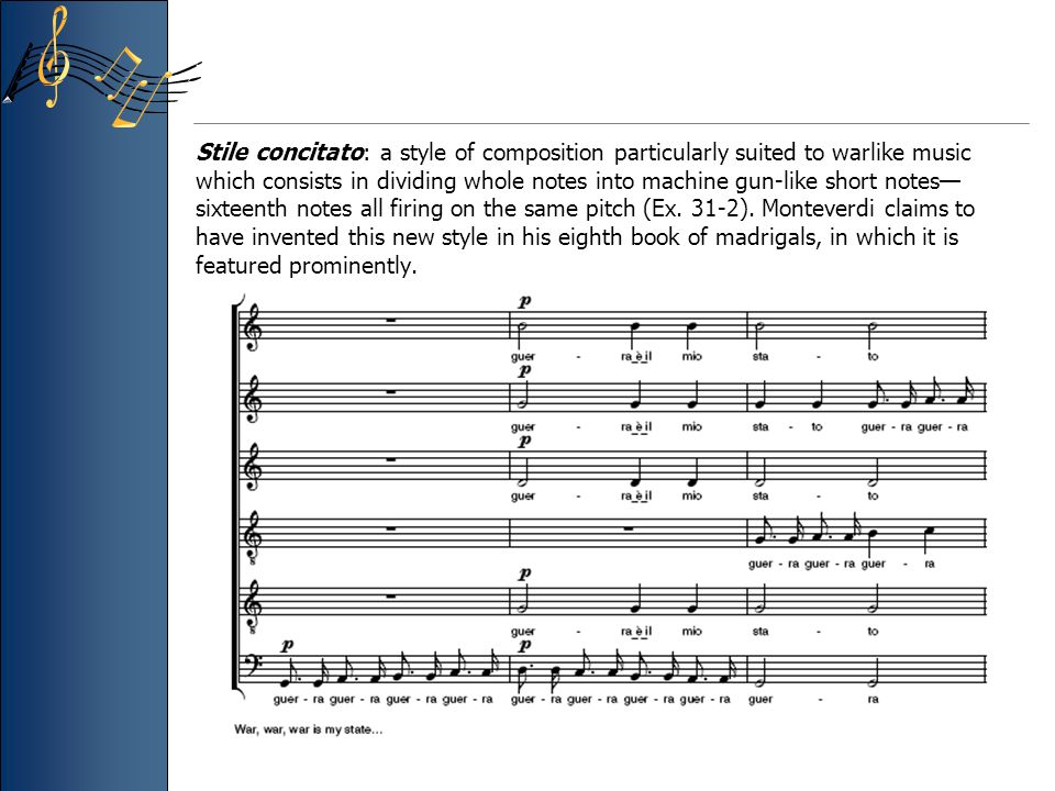 Stile concitato: a style of composition particularly suited to warlike music which consists in dividing whole notes into machine gun-like short notes—