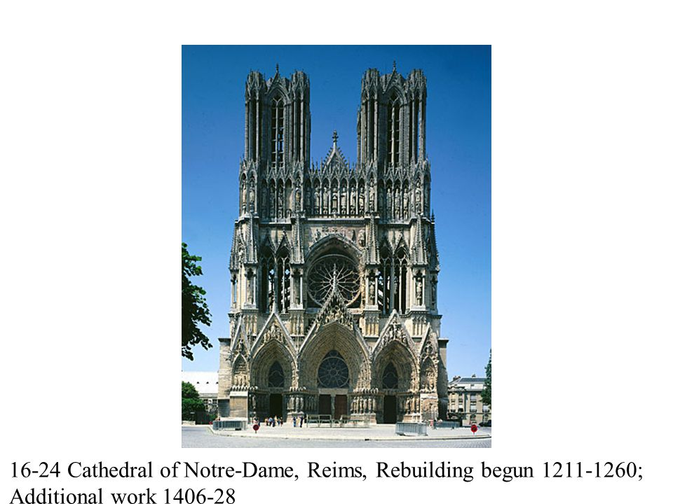 16-24 Cathedral of Notre-Dame, Reims, Rebuilding begun 1211-1260; Additional work 1406-28