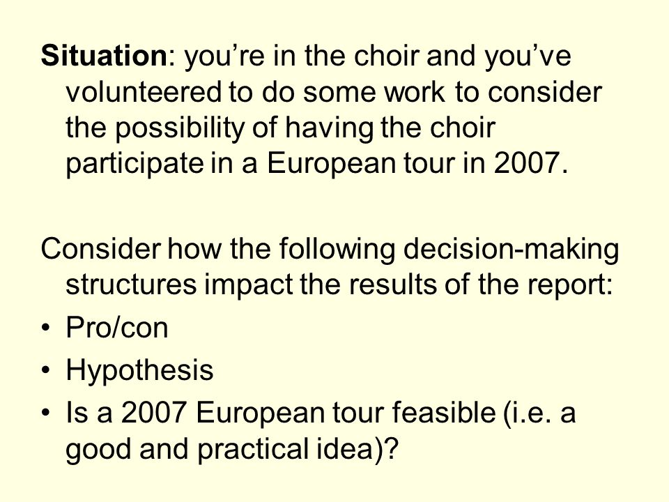 Situation: you're in the choir and you've volunteered to do some work to consider the possibility of having the choir participate in a European tour i
