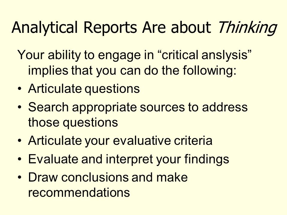 """Analytical Reports Are about Thinking Your ability to engage in """"critical anslysis"""" implies that you can do the following: Articulate questions Search"""