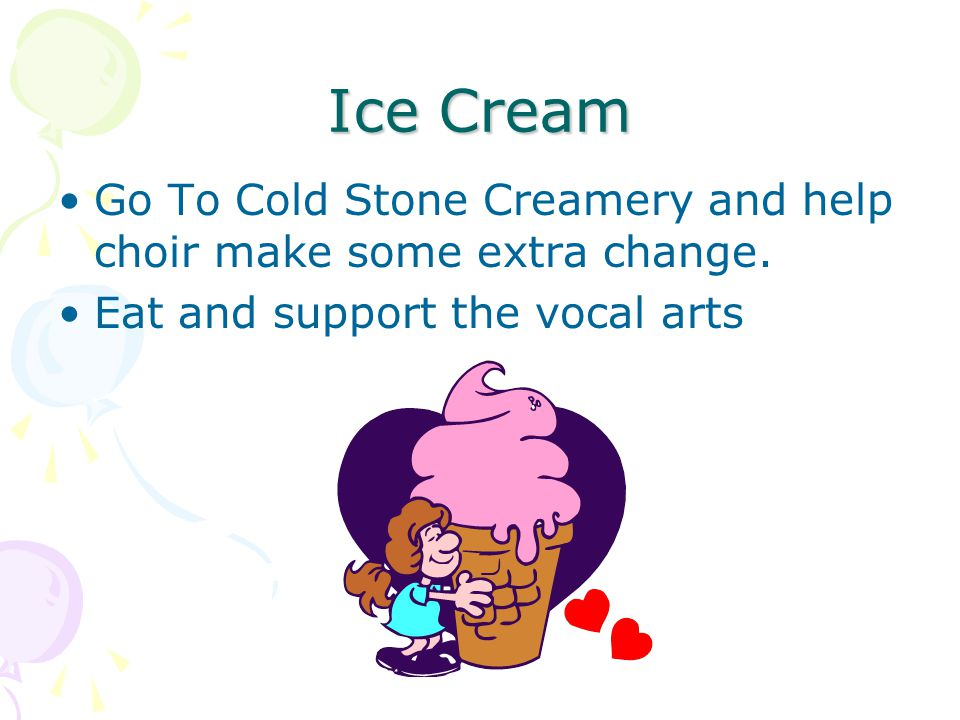 Ice Cream Go To Cold Stone Creamery and help choir make some extra change.