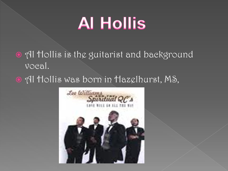  Al Hollis is the guitarist and background vocal.  Al Hollis was born in Hazelhurst, MS,