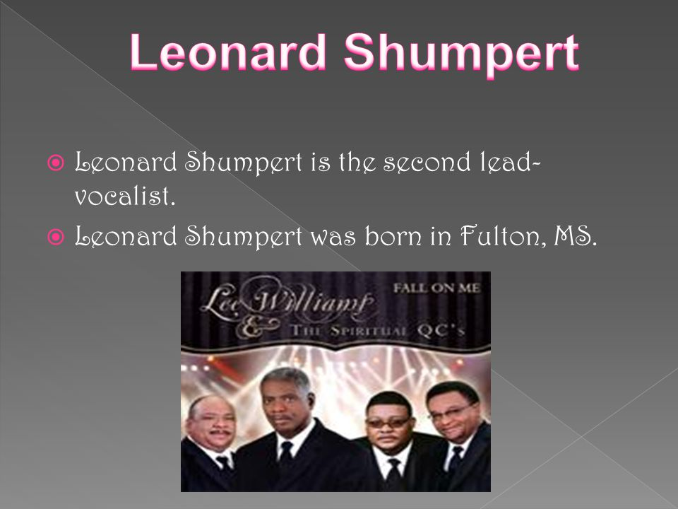  Leonard Shumpert is the second lead- vocalist.  Leonard Shumpert was born in Fulton, MS.