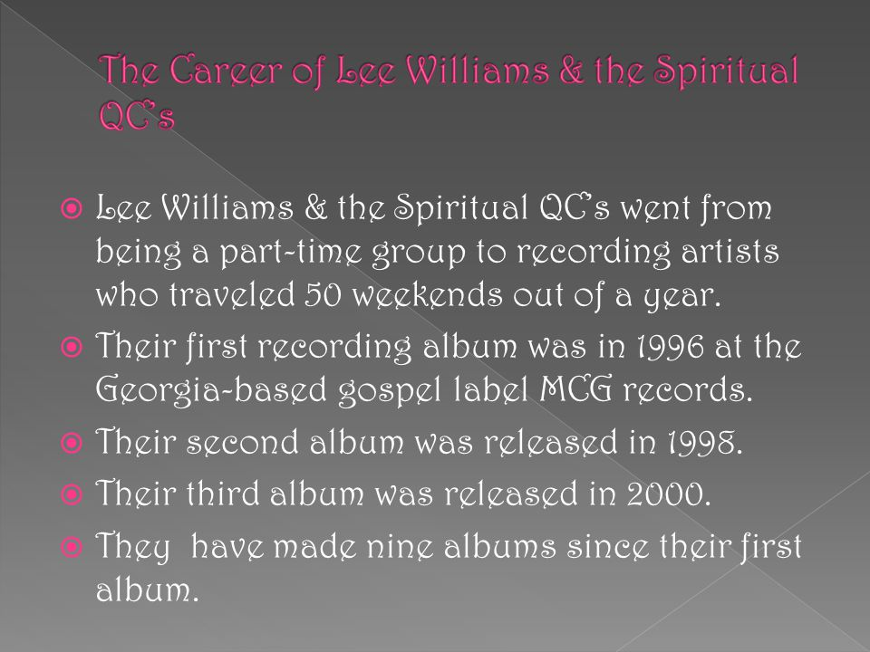  Lee Williams & the Spiritual QC's went from being a part-time group to recording artists who traveled 50 weekends out of a year.  Their first recor