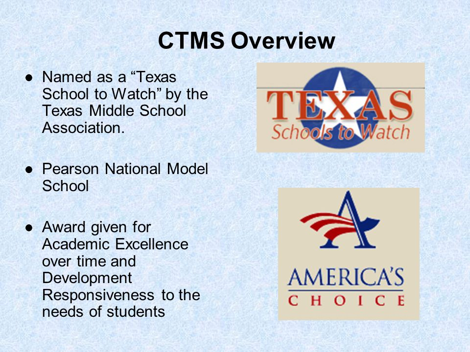 """CTMS Overview Named as a """"Texas School to Watch"""" by the Texas Middle School Association. Pearson National Model School Award given for Academic Excell"""