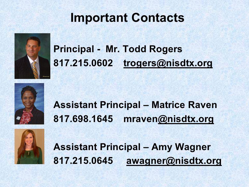 Important Contacts Principal - Mr. Todd Rogers 817.215.0602 trogers@nisdtx.org@nisdtx.org Assistant Principal – Matrice Raven 817.698.1645 mraven@nisd