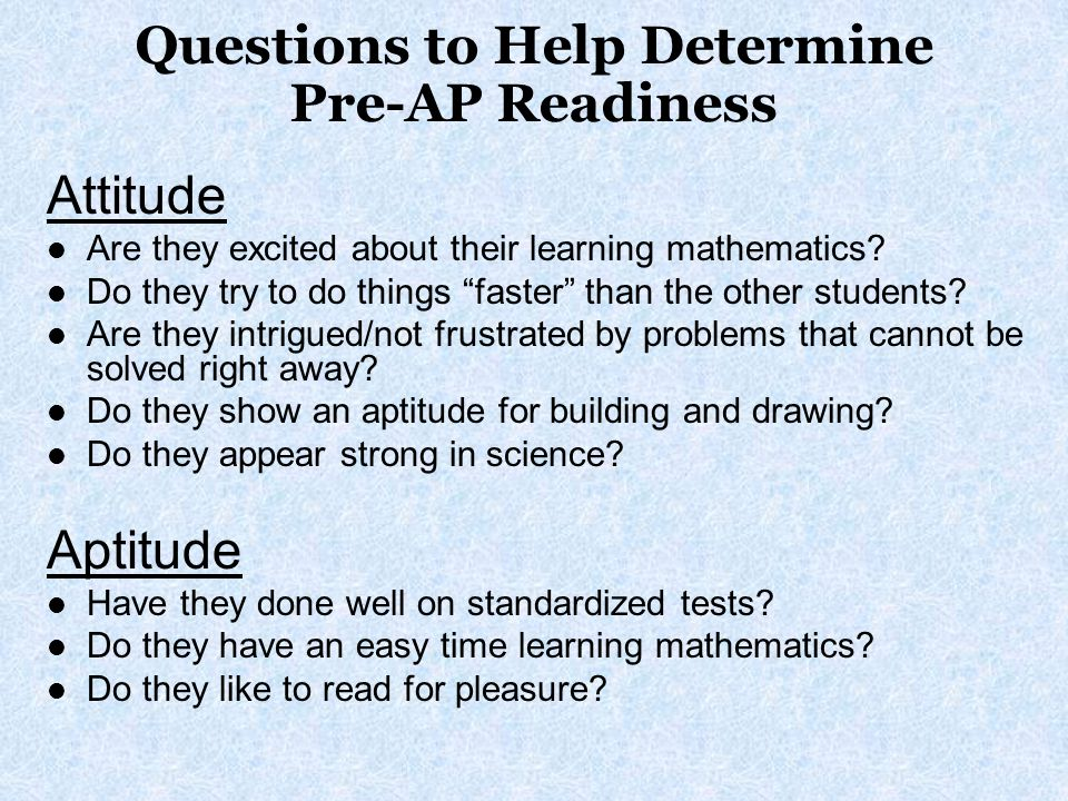 Questions to Help Determine Pre-AP Readiness Attitude Are they excited about their learning mathematics.